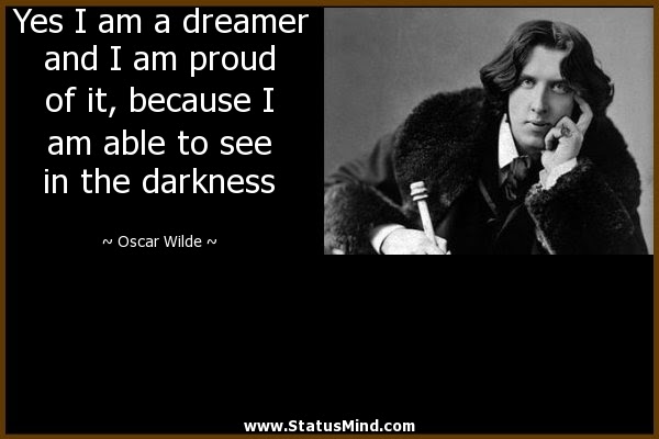 Yes I Am A Dreamer And I Am Proud Of It Because I Statusmindcom