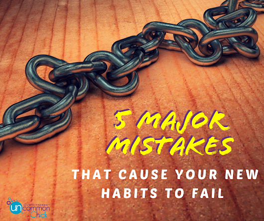 5 Major Mistakes That Cause Your New Habits to Fail - Uncommon Chick