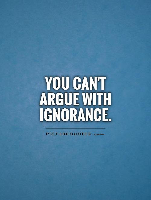 Quotes About Ignorance 541 Quotes