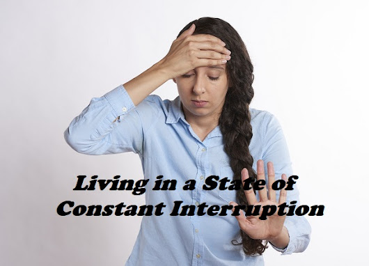 Living in a State of Constant Interruption