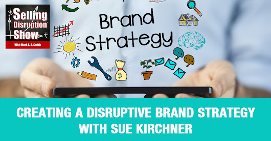 Creating A Disruptive Brand Strategy with Sue Kirchner