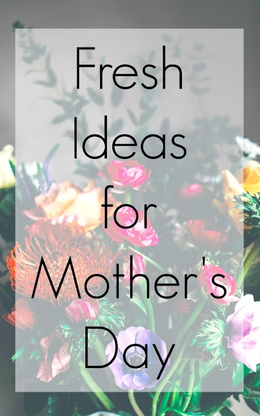 Fresh Mother's Day Gift Ideas at Whole Foods - Eclectic Momsense
