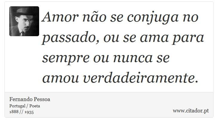 Amor Não Se Conjuga No Passado Ou Se Ama Para Fernando Pessoa