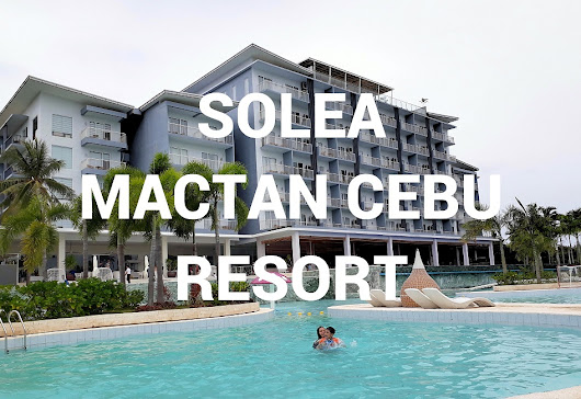 A Day in Solea Mactan Cebu Resort | Mommy After Work