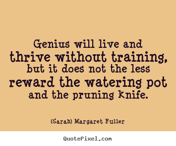 Quote About Life Genius Will Live And Thrive Without Training But