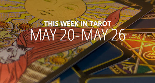 Your Weekly Tarot Reading May 20 - 26 | California Psychics