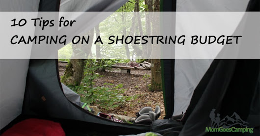 10 Tips for Camping on a Shoestring Budget - Mom Goes Camping