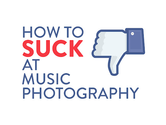 How to Suck at Music Photography
