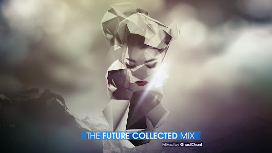 The Future Collected Mix (Mixed by GhostChant)