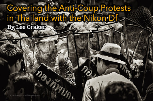 Covering the Anti-Coup Protests in Thailand with the Nikon DF By Lee Craker | STEVE HUFF PHOTOS