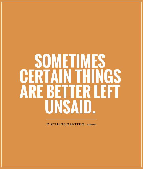 Quotes About Better Left Unsaid 28 Quotes