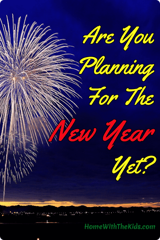 Are You Planning For The New Year Yet? - Home with the Kids Blog