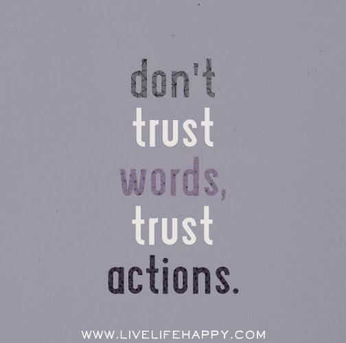 Dont Trust Words Trust Actions