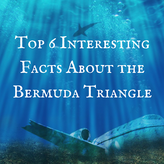 Top 6 Interesting Facts About the Bermuda Triangle