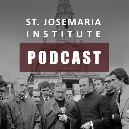 St. Josemaria Institute Podcast by ST. JOSEMARIA INSTITUTE on Apple Podcasts