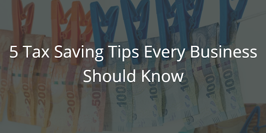 5 Tax Saving Tips Every Business Should Know