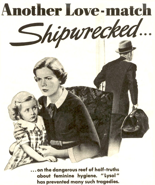 """Lysol disinfectant, which was sold as a douche in the '30s, produced endless ads showing a man leaving his wife over unspeakable """"feminine hygiene"""" problems."""