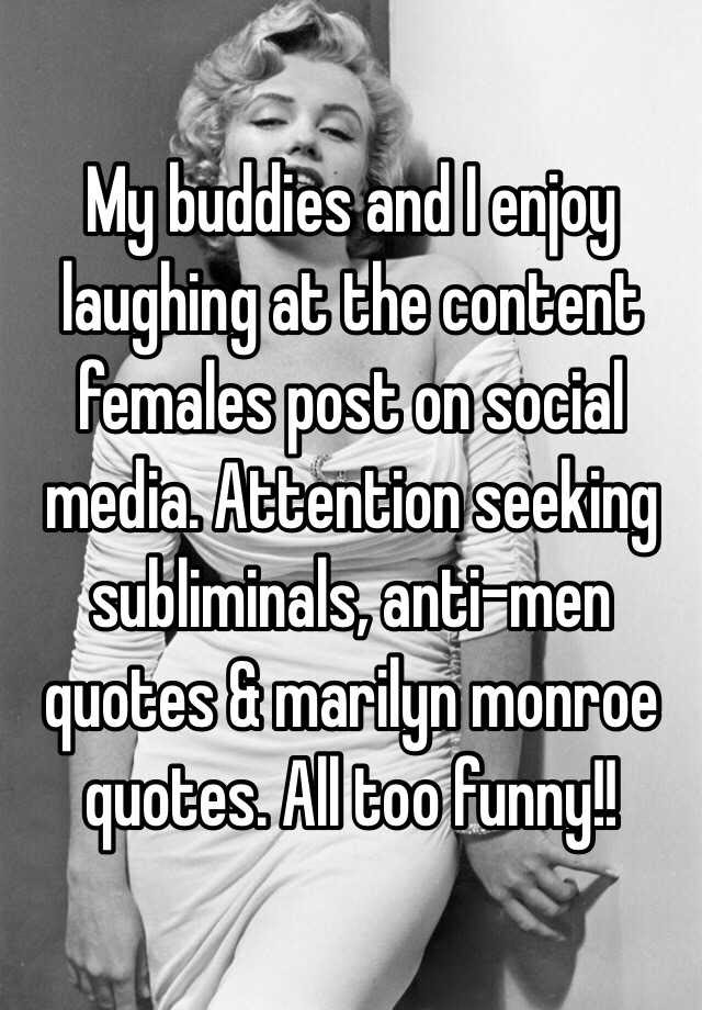 My Buddies And I Enjoy Laughing At The Content Females Post On Social
