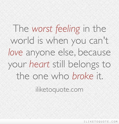 The Worst Feeling In The World Is When You Cant Love Anyone Else