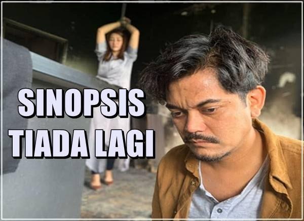 SINOPSIS TIADA LAGI (TV3)