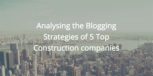 Analysing the Blogging Strategies of 5 Construction Companies