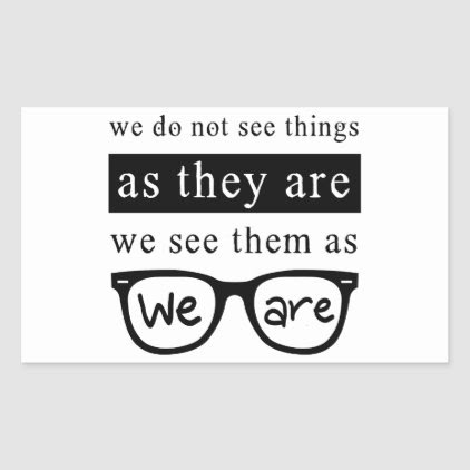 We Do Not See Things As They Are Rectangular Sticker