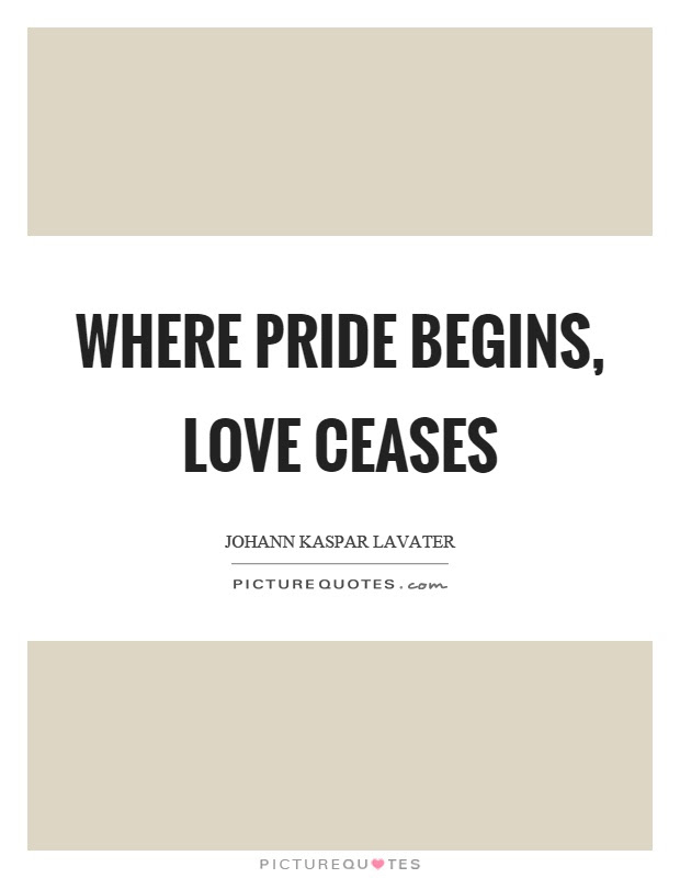 Where Pride Begins Love Ceases Picture Quotes