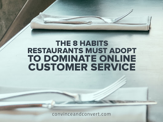 The 8 Habits Restaurants Must Adopt to Dominate Online Customer Service | Convince and Convert: Social Media Consulting and Content Marketing Consulting