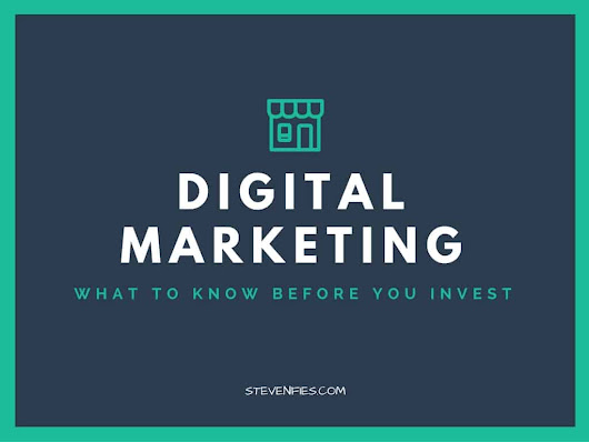 Digital Marketing: What to Know Before You Invest
