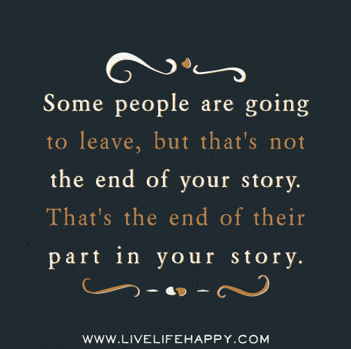 Some People Are Going To Leave But Thats Not The End Of Your Story