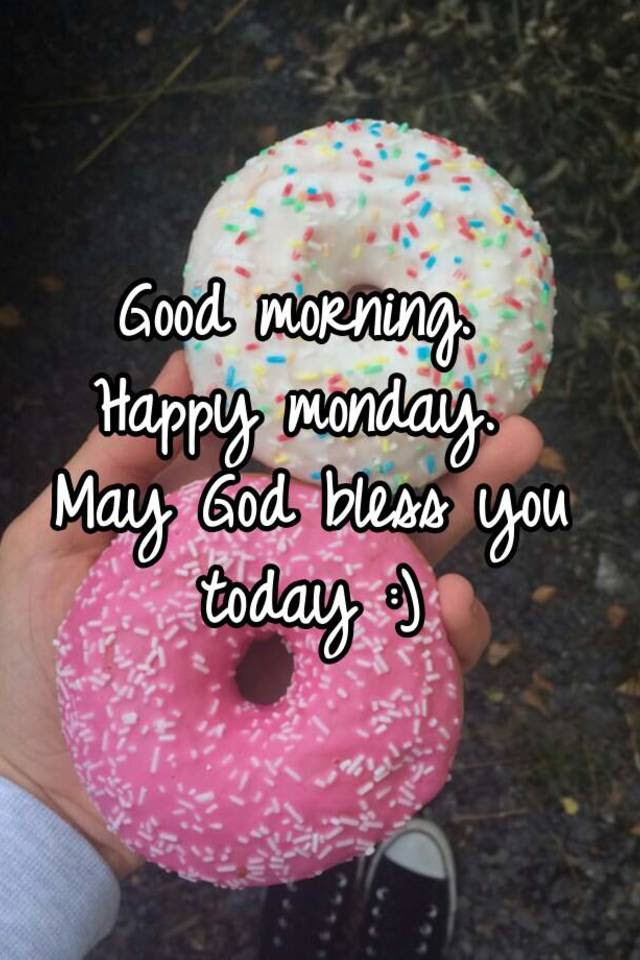 Good Morning Happy Monday May God Bless You Today