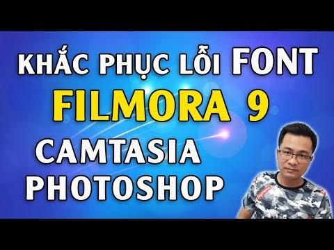 Cách khắc phục lỗi font chữ trên Filmora 9, Camtasia, Photoshop