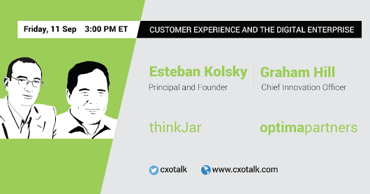 Esteban Kolsky and Graham Hill: Customer Experience and the Digital Enterprise | CXOTalk