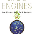 Life's Engines: How Microbes Made Earth Habitable: How Microbes Made Earth Habitable