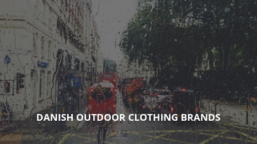 8 Danish Clothing and Jacket Brands for Outdoor Activities | Norway Geographical