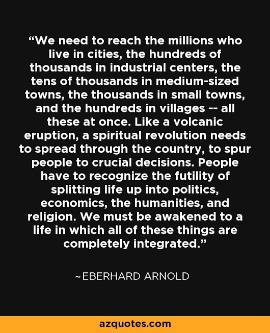 """We need to reach the millions who live in cities, the hundreds of thousands in industrial centers..."" - Eberhard Arnold Quotes at A-Z Quotes"