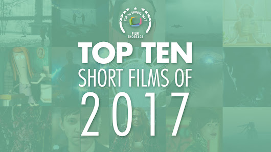 Top 10 Short Films of 2017 presented by Film Shortage