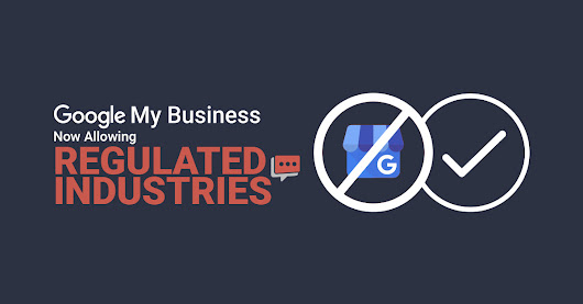 Google My Business Now Allowing Regulated Industries - Steady Demand