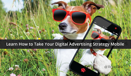 Learn How to Take Your Digital Advertising Strategy Mobile