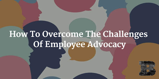 How To Overcome The Challenges Of Employee Advocacy - Ben Brausen