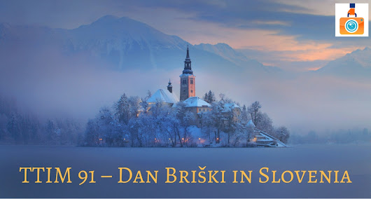 TTIM 91 – Dan Briški in Slovenia | The Traveling Image Makers