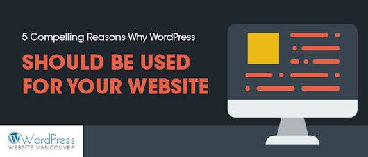 5 Compelling Reasons Why WordPress Should Be Used for Your Website | Wordpress Website Vancouver
