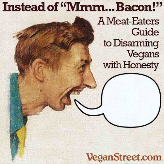 "Instead of ""Mmm…Bacon"": A Meat-Eaters Guide to Disarming Vegans with Honesty"