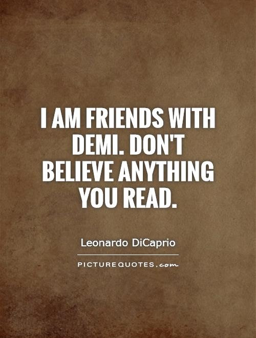I Am Friends With Demi Dont Believe Anything You Read Picture Quotes