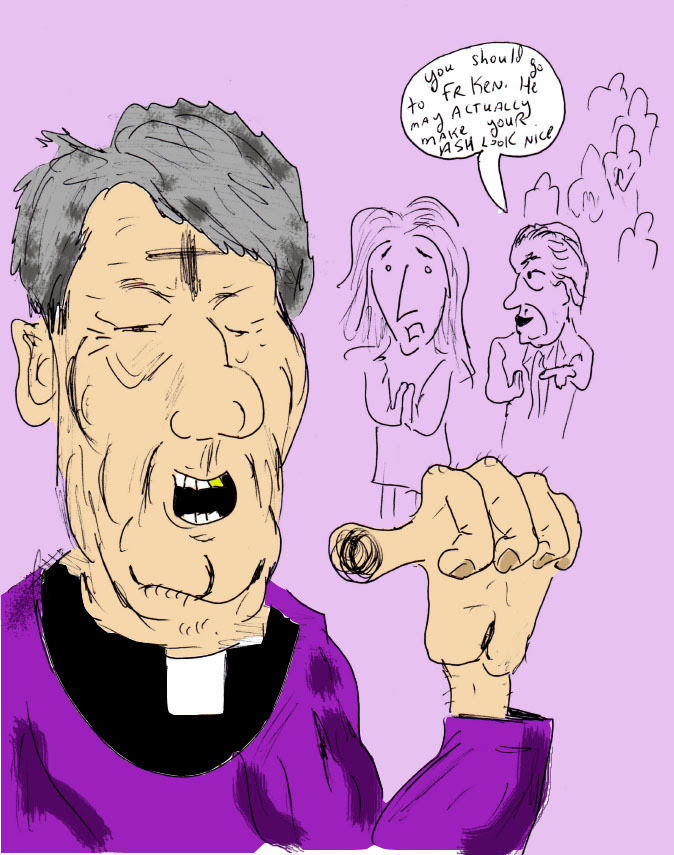 My Daily Doodle for Ash Wednesday.. inspired by a few things.. First off, it's inspired by some of my funniest times in life, Catholic High School in the late 1990s. Which explains, perhaps, why my priest image looks a little but like former President Bill Clinton. Slightly. Also, the joke of having a nice Ash was one used heavily back in the former school Cardinal Brennan High .. Hopefully, if you chose to keep up with this old tradition of wearing your faith like a badge of honor on your head, your ash was as fine as you expected it to be.