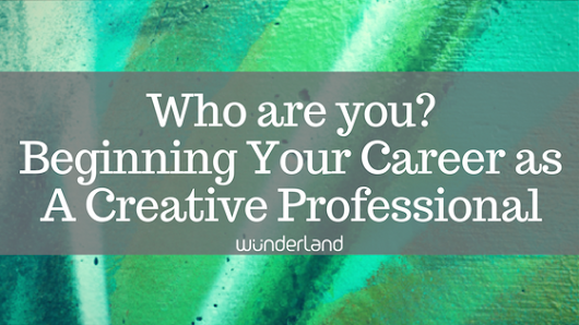 Who Are You? Beginning Your Career as A Creative Professional