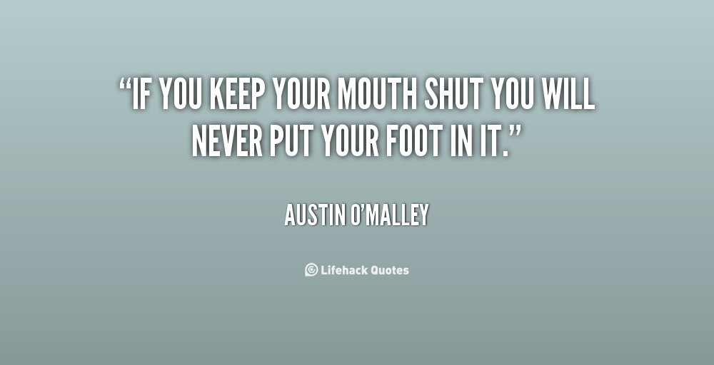 Quotes About Keeping Mouth Shut 30 Quotes