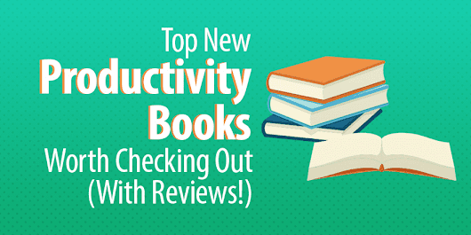 11 Top New Productivity Books Worth Checking Out (With Reviews!)