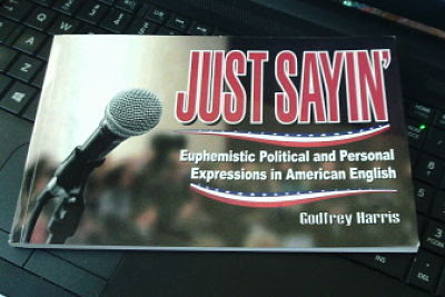Just Sayin': Euphemistic Political and Personal Expressions in American English by Godfrey Harris