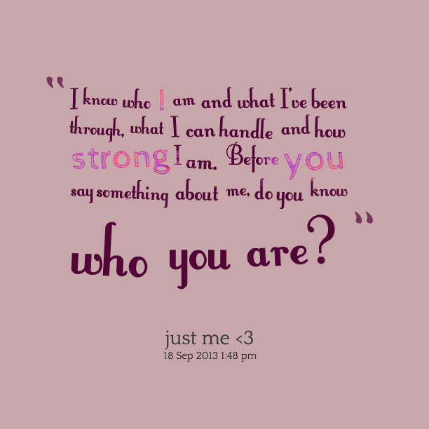 Quotes About I Am Who I Am 827 Quotes